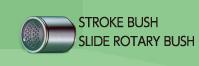 STROKE BUSH  SLIDE ROTARY BUSH